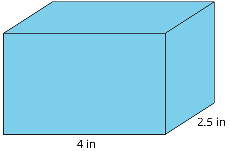 A prism with base length labeled 4 inches and base width labeled 2.5 inches.