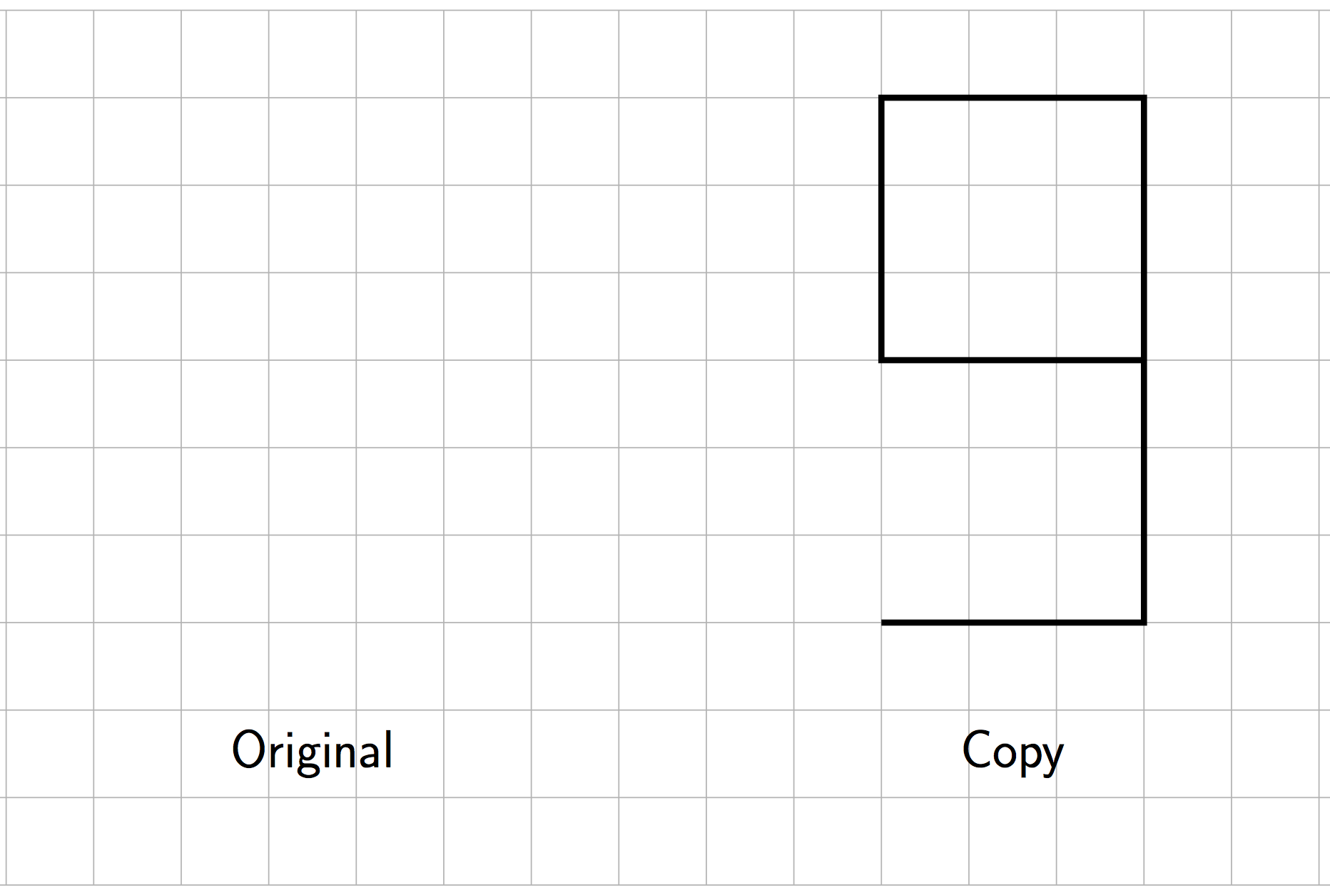 Original needs to be drawn. The copy is on a grid and shaped like a 9 with an overall height of 6. The top of the 9 is the outline of a 3 by 3 box. The bottom horizontal is 3 units.