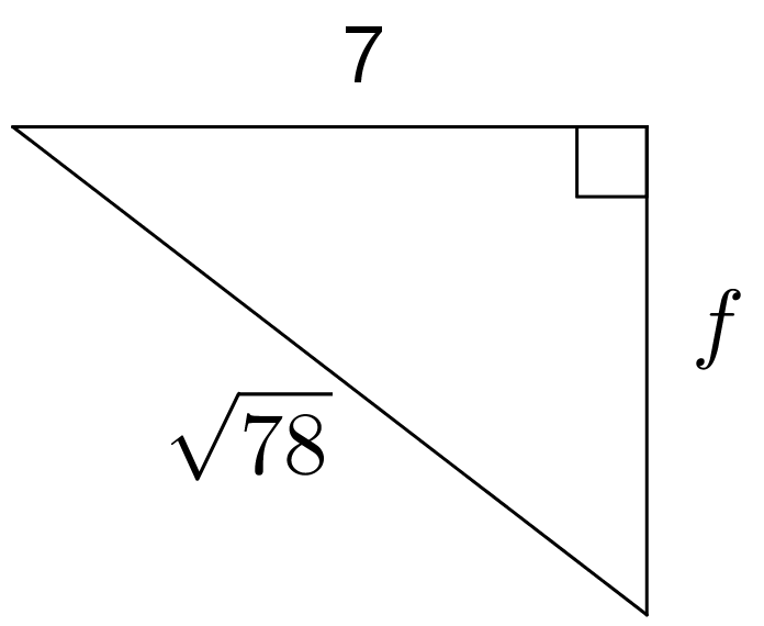 "A right triangle. Two sides that form the right angle are a horizontal side labled 7 and a vertical side labeled ""f."" The side opposite the right angle is labeled the square root of 78."