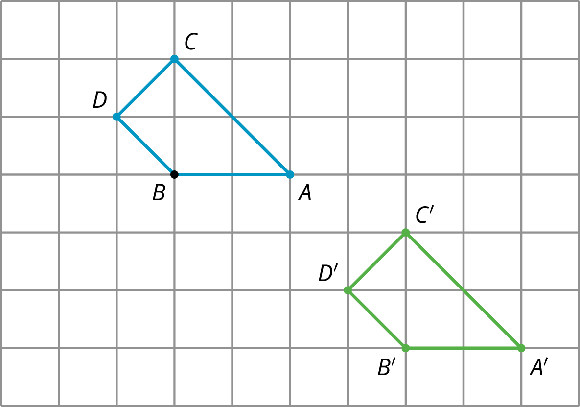 Two identical quadrilaterals on a grid labeled  B D C A and B prime D prime C prime A prime. In quadrilateral B D C A, point B is 3 units right and 3 units down from the edge of the grid. Point D is 1 unit left and 1 unit up from point B. Point C is 2 units up from point B. Point A is 2 units right from point B. In quadritaleral B prime D prime C prime A prime, point B prime is 3 units down and 4 units right from point B. Point D prime is 3 units down and 4 units right from point D. Point C prime is 3 units down and 4 units right from point C. Point A prime is 3 units down and 4 units right from point A.